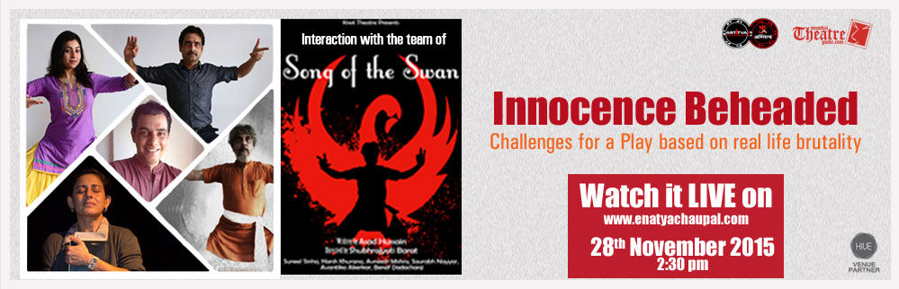 LIVE: Innocence Beheaded - Challenges for a Play based on real life brutality