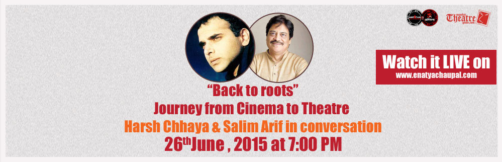 On ''Back to Roots'' Journey from Cinema to Theatre with Salim Arif and Harsh Chhaya,
