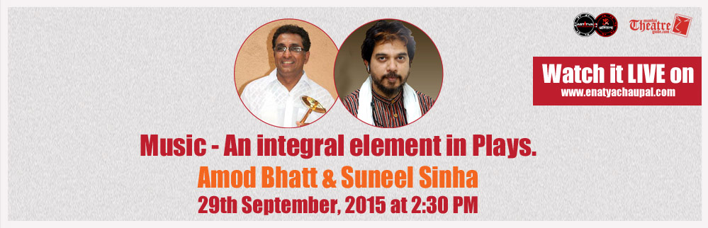 Music - An integral element in Plays with Amod Bhatt & Suneel Sinha.